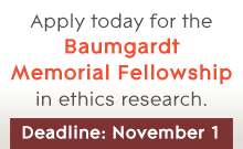 Apply today for the Baumgardt Memorial Fellowship in ethics research. Deadline, November 1