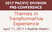 2017 Pacific Division Pre-Conference: Themes in Transformative Experience. April 11, 2017 | Seattle Westin