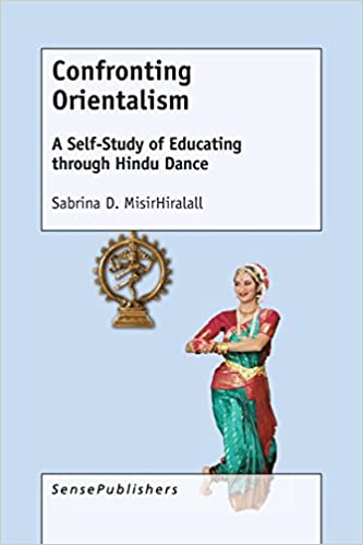 Recently Published Book Spotlight: Confronting Orientalism, A Self-Study of Educating Through Hindu Dance