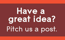 Have a great idea? Pitch us a post.