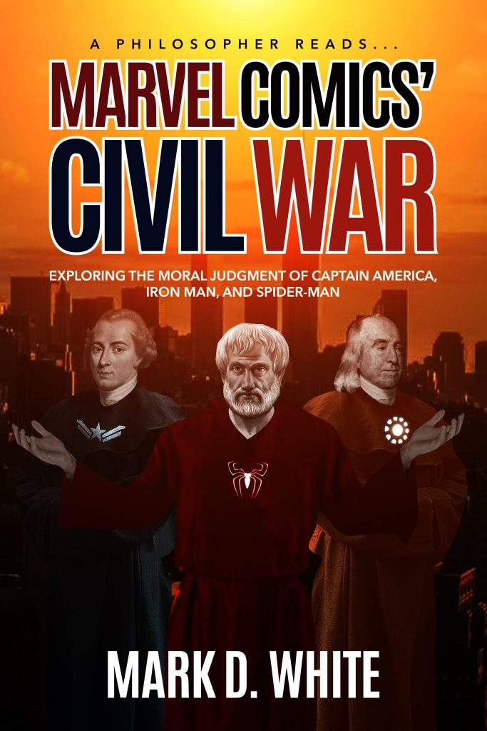 Book cover of A Philosopher Reads...Marvel Comics' Civil War: Exploring the Moral Judgment of Captain America, Iron Man, and Spider-Man